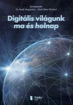 Dr. Gaál Bátor Richárd Rodé Magdolna - - Digitális világunk ma és holnap
