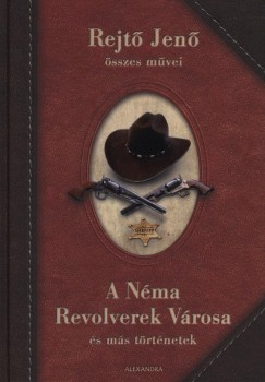 A Néma Revolverek Városa és más történetek (Rejtő Jenő)
