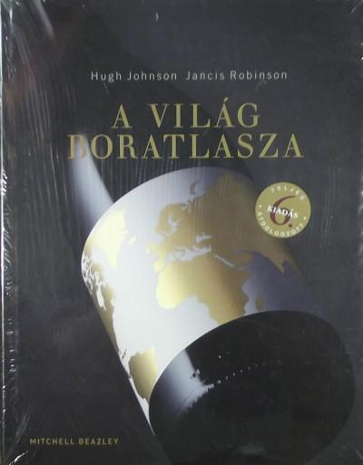 Hugh Johnson - Jancis Robinson - A világ boratlasza
