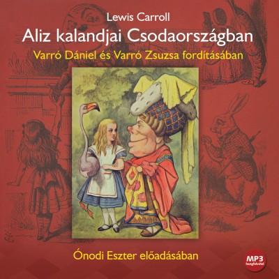 Lewis Carroll - Ónodi Eszter - Aliz kalandjai Csodaországban - Hangoskönyv