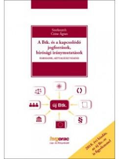 Czine Ágnes  (Szerk.) - A Btk. és a kapcsolódó jogforrások, bírósági iránymutatások