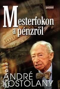André Kostolany - Mesterfokon a pénzről
