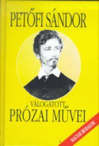 Petőfi Sándor - Válogatott prózai művei