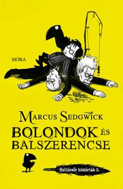 Marcus Sedgwick - Bolondok és balszerencse