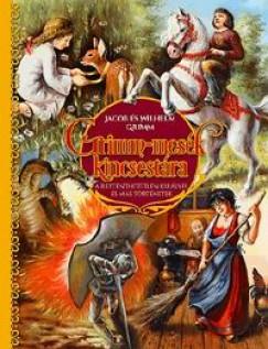 Wilhelm Grimm - Jacob Grimm - Grimm-mesék kincsestára - A rettenthetetlen királyfi és más történetek