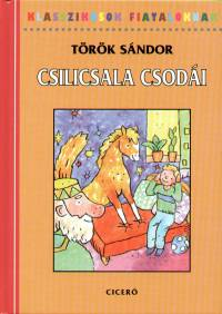 Török Sándor - Csilicsala csodái