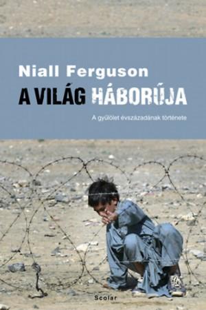 Niall Ferguson - A vil�g h�bor�ja