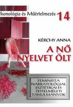 Kérchy Anna - A nő nyelvet ölt