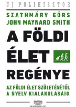 John Maynard Smith - Szathmáry Eörs - A földi élet regénye