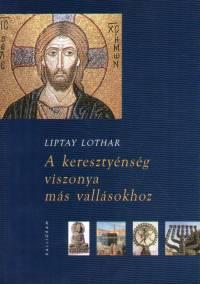 Liptay Lothar - A keresztyénség viszonya más vallásokhoz