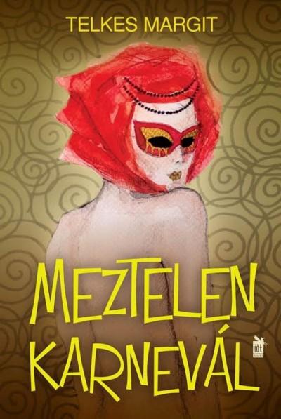 Telkes Margit - Brenyó József  (Szerk.) - Meztelen karnevál