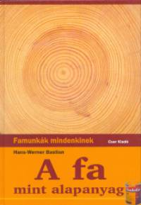 Bastian Hans-Werner - A fa mint alapanyag