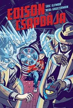 Eric Elfman - Neal Shusterman - Edison csapdája