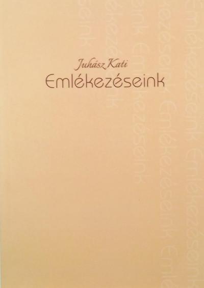 Juhász Katalin - Emlékezéseink