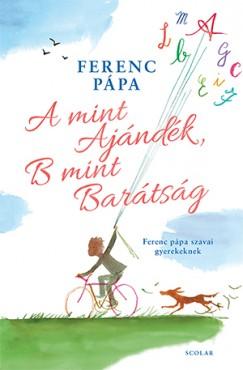 Ferenc Pápa - A mint Ajándék, B mint Barátság