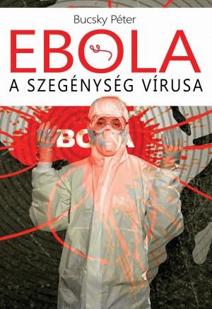 Bucsky P�ter - Ebola - A szeg�nys�g v�rusa