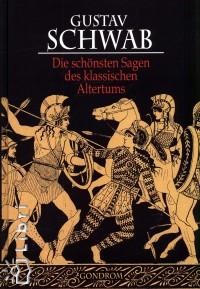 Gustav Schwab - Die schönsten Sagen des klassischen Altertums