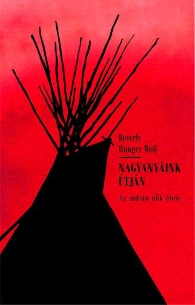 Beverly Hungry Wolf - Nagyanyáink útján
