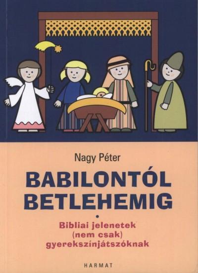Nagy Péter - Babilontól Betlehemig
