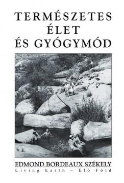 Edmond Bordeaux Székely - Szentesy Zsuzsa  (Szerk.) - Természetes élet és gyógymód