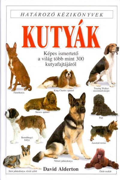 David Alderton - Kutyák - Határozó kézikönyvek