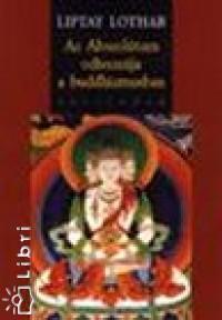 Liptay Lothar - Az abszolútum odisszeája a buddhizmusban