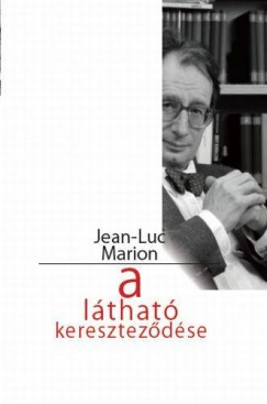 Jean-Luc Marion - A látható kereszteződése