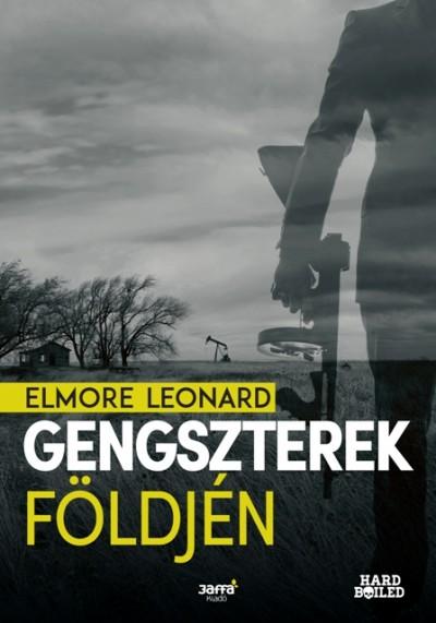 Elmore Leonard - Gengszterek földjén