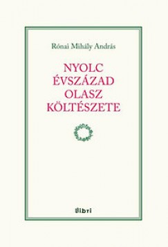 Rónai Mihály András - Nyolc évszázad olasz költészete
