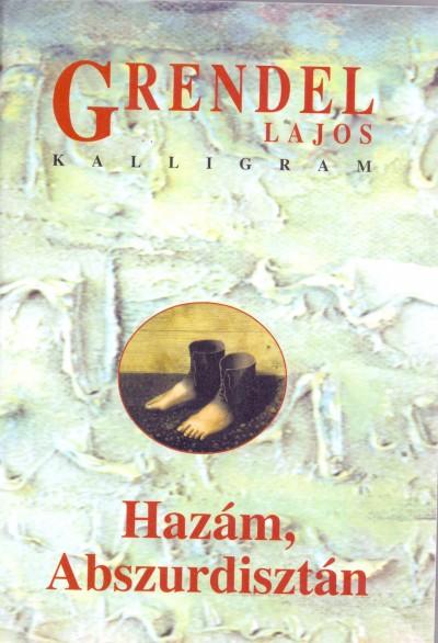 Grendel Lajos - Hazám, Abszurdisztán
