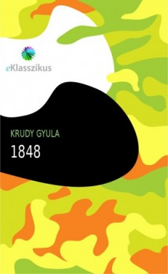 Krúdy Gyula - 1848 : Nagy idők nagy hősei
