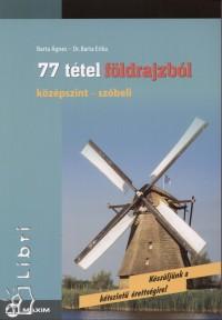 Dr. Barta Erika - Barta Ágnes - 77 TÉTEL FÖLDRAJZBÓL - KÖZÉPSZINT-SZÓBELI
