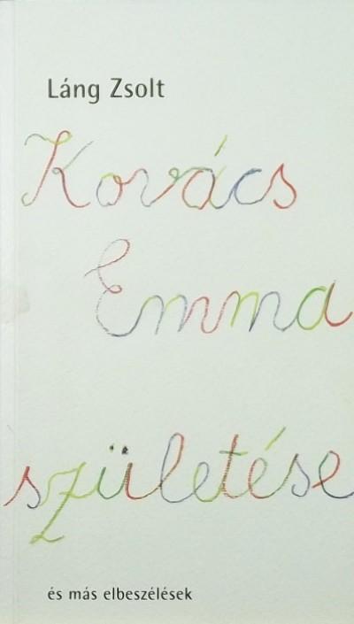Láng Zsolt - Kovács Emma születése és más elbeszélések