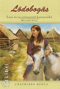 Kathleen Duey - Lara és az ezüstszínű kancacsikó