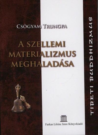 Csögyam Trungpa - A szellemi materializmus meghaladása