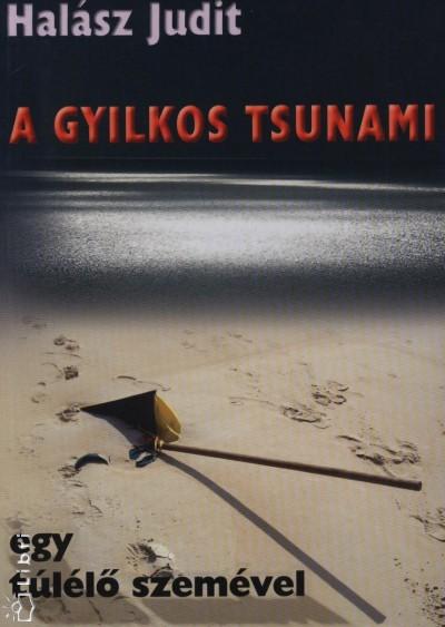 Halász Judit - A gyilkos tsunami egy túlélő szemével