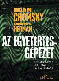 Noam Chomsky - Edward S. Herman - Az Egyetértés-gépezet