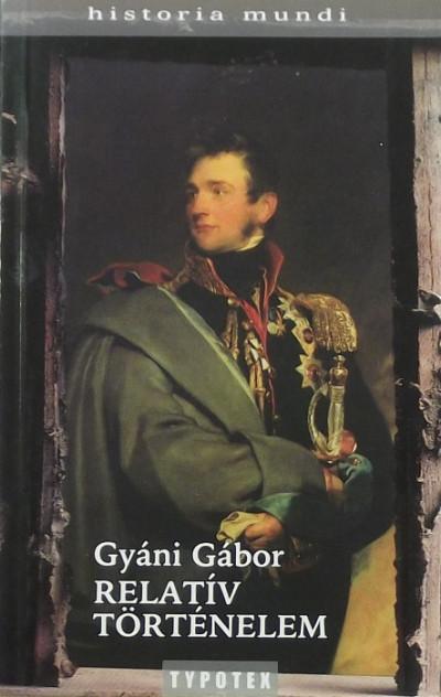 Gyáni Gábor - Relatív történelem