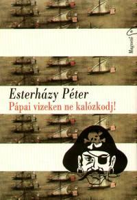 Esterházy Péter - Pápai vizeken ne kalózkodj!