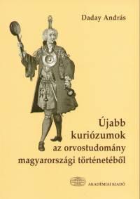 Daday András  (Szerk.) - Újabb kuriózumok az orvostudomány magyarországi történetéből
