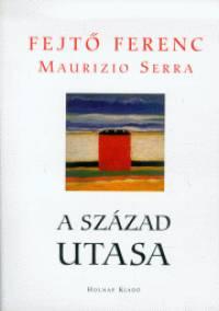 Fejtő Ferenc - Maurizio Serra - A század utasa