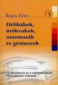 Dr. Rajna Péter - Délibábok, örökvakuk, automaták és géniuszok