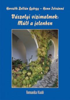 Henn Istvánné - Horváth Zoltán György - Vászolyi vízimalmok: Múlt a jelenben