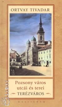 Ortvay Tivadar - Pozsony város utcái és terei - Terézváros