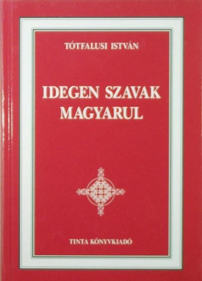 Tótfalusi István - Idegen szavak magyarul