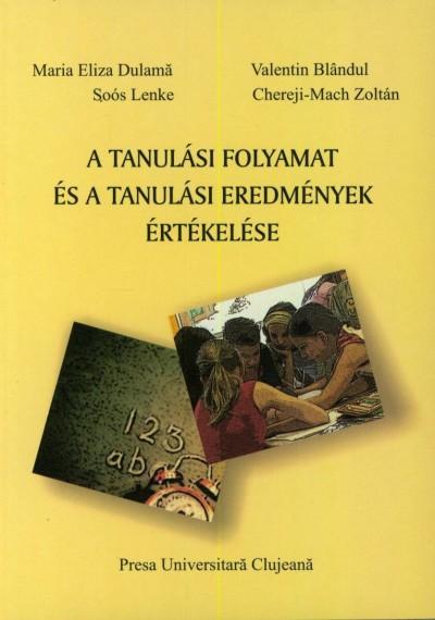 Valentin Blandul - Chereji-Mach Zoltán - Maria Eliza Dulama - Soós Lenke - A tanulási folyamat és a tanulási eredmények értékelése