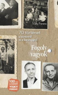 Visky Ferenc - Fogoly vagyok