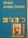 Z. Karvalics L�szl� - Inform�ci�, t�rsadalom, t�rt�nelem
