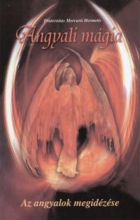 Fraternitas Mercurii Hermetis Rend  (Összeáll.) - Angyali mágia