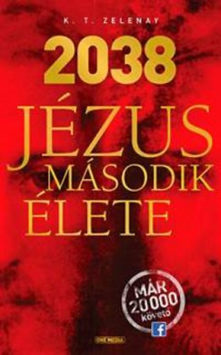 K. T. Zelenay - 2038 Jézus második élete